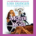 Movie for Dogs (       UNABRIDGED) by Lois Duncan Narrated by Katherine Kellgren