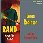 Rand: Hawk File, Book 3 (       UNABRIDGED) by Loren Robinson Narrated by Cameron Beierle
