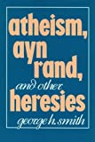 Atheism, Ayn Rand, and Other Heresies (0879755776) by Smith, George H.