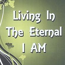 Living in the Eternal I Am: The Power of Now | Livre audio Auteur(s) : Jeremy Lopez Narrateur(s) : Jeremy Lopez