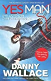 Danny Wallace Yes Man Film Tie-In: The Amazing Tale of What Happens When You Decide to Say - Yes