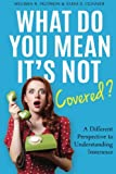 img - for What Do You Mean It's Not Covered?: A Different Perspective To Understanding Insurance book / textbook / text book