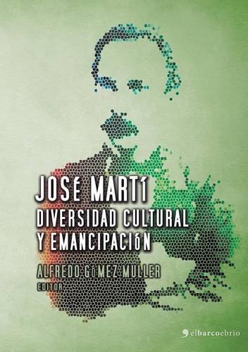 Jose Marti, diversidad cultural y emancipacion  (Tapa Blanda)