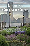cover of Growing Greener Cities: Urban Sustainability in the Twenty-first Century (City in the Twenty-first Century)