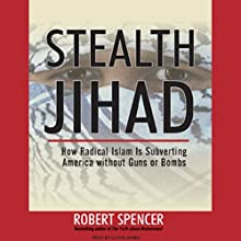 Stealth Jihad: How Radical Islam Is Subverting America without Guns or Bombs Audiobook by Robert Spencer Narrated by Lloyd James