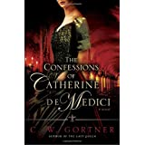 The Confessions of Catherine de Medici: A Novel ~ C. W. Gortner