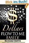 Dollars Flow To Me Easily (English Ed...
