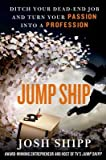 img - for Jump Ship( Ditch Your Dead-End Job and Turn Your Passion Into a Profession)[JUMP SHIP NEW/E][Hardcover] book / textbook / text book