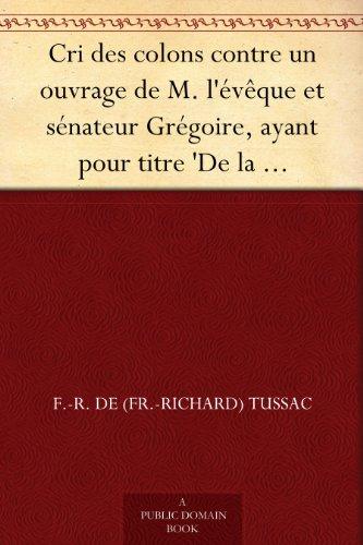 F.-R. de (Fr.-Richard) Tussac - Cri des colons contre un ouvrage de M. l'évêque et sénateur Grégoire, ayant pour titre 'De la Littérature des nègres' (French Edition)