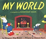 My World: A Companion to Goodnight Moon (0060247983) by Brown, Margaret Wise