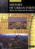 A History of Urban Form: Before the Industrial Revolutions (0582301548) by Morris, A.E.J.
