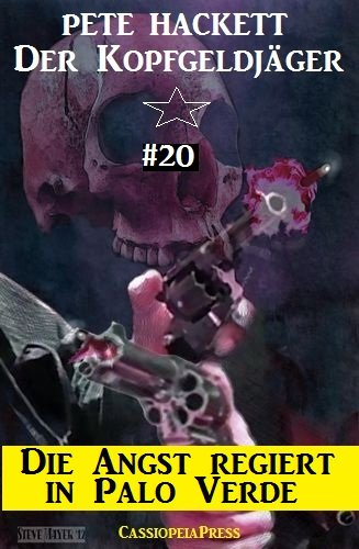 Pete Hackett - Der Kopfgeldjäger 20: Die Angst regiert in Palo Verde (Der Kopfgeldjäger - Western-Serie von Pete Hackett) (German Edition)