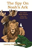 by Lindsay Hardin Freeman The Spy on Noah s Ark and Other Bible Stories from the Inside Out (2013) Paperback
