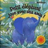 echange, troc Rachel Elliot, Karen Sapp - Petit éléphant joue avec ses amis ! : Un livre en relief tout doux et brillant