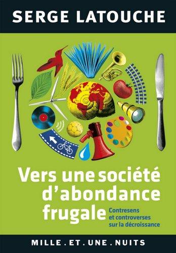 Vers une société d'abondance frugale : Contresens et controverses de la décroissance (Les Petits Libres t. 76)