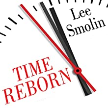 Time Reborn: From the Crisis in Physics to the Future of the Universe | Livre audio Auteur(s) : Lee Smolin Narrateur(s) : Sean Pratt