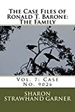 img - for The Case Files of Ronald T. Barone: The Family: Vol. 7: Case No. 9026: Volume 7 by Sharon Strawhand Garner (2015-08-30) book / textbook / text book