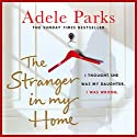 The Stranger in My Home: I thought she was my daughter. I was wrong. Audiobook by Adele Parks Narrated by Rachel Atkins