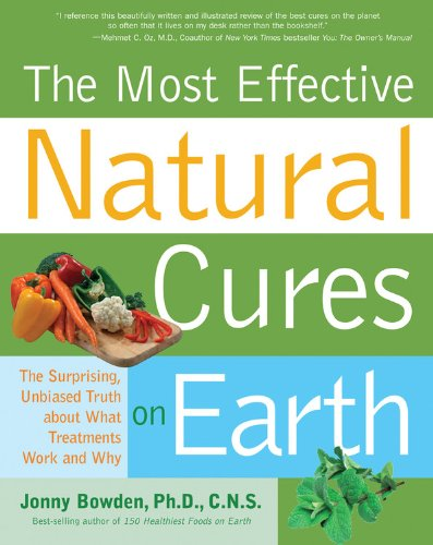 Most Effective Natural Cures on Earth: The Surprising, Unbiased Truth about What Treatments Work and Why