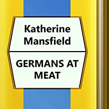 Germans at Meat (       UNABRIDGED) by Katherine Mansfield Narrated by Anastasia Bertollo