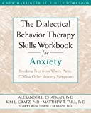 img - for The Dialectical Behavior Therapy Skills Workbook for Anxiety: Breaking Free from Worry, Panic, PTSD, and Other Anxiety Symptoms by Chapman PhD RPsych, Alexander L., Gratz PhD, Kim L., Tull P (2011) Paperback book / textbook / text book