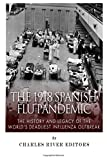 Charles River Editors The 1918 Spanish Flu Pandemic: The History and Legacy of the World's Deadliest Influenza Outbreak
