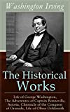 The Historical Works of Washington Irving: Life of George Washington, The Adventures of Captain Bonneville, Astoria, Chronicle of the Conquest of Granada,     Legend of Sleepy Hollow and Rip Van Winkle