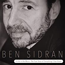 Ben Sidran: A Life in the Music (       UNABRIDGED) by Ben Sidran Narrated by Ben Sidran