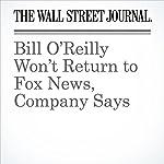 Bill O'Reilly Won't Return to Fox News, Company Says   Joe Flint