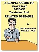 A Simple Guide to Kawasaki Disease, Treatment and Related Diseases (A Simple Guide to Medical Conditions)