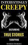 Creepy & Disturbing True Stories: Interestingly Creepy Series One