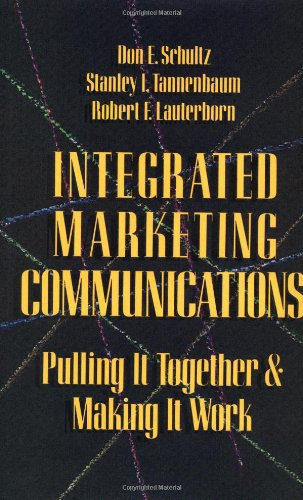 Integrated Marketing Communications: Putting It Together & Making It Work: Putting It All Together and Making It Work