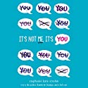 It's Not Me, It's You! Audiobook by Stephanie Kate Strohm Narrated by Stephanie Kate Strohm, Ramón de Ocampo
