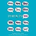 It's Not Me, It's You! Audiobook by Stephanie Kate Strohm Narrated by Stephanie Kate Strohm, Ramón de Ocampo