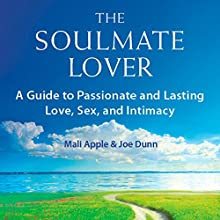 The Soulmate Lover: A Guide to Passionate and Lasting Love, Sex, and Intimacy (       UNABRIDGED) by Mali Apple, Joe Dunn Narrated by Mali Apple, Joe Dunn
