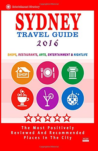 Sydney Travel Guide 2016: Shops, Restaurants, Arts, Entertainment and Nightlife in Sydney, Australia (City Travel Guide 2016)