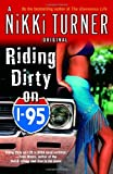 Riding Dirty on I-95: A Novel (Nikki Turner Original) (0345476840) by Turner, Nikki