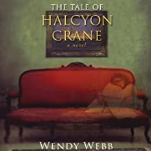 The Tale of Halcyon Crane Audiobook by Wendy Webb Narrated by Cassandra Campbell