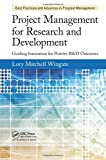 Project Management for Research and Development: Guiding Innovation for Positive R&D Outcomes (Best Practices and Advances in Program Management Series)