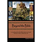 Beyond the Bible: A revealing look at the Bible, history and myth from the world in which they lived.