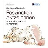 """Die Kunst-Akademie. Faszination Aktzeichnen: Ausdrucksstark und konzentriertvon """"Werner Maier"""""""