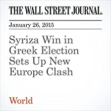 Syriza Win in Greek Election Sets Up New Europe Clash (       UNABRIDGED) by The Wall Street Journal, Charles Forelle, Nektaria Stamouli, Alkman Granitsas Narrated by The Wall Street Journal