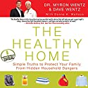The Healthy Home: Simple Truths to Protect Your Family from Hidden Household Dangers Audiobook by Myron Wentz, Dave Wentz Narrated by Denis Waitley, Myron Wentz, Dave Wentz