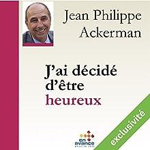 J'ai décidé d'être heureux | Livre audio Auteur(s) : Jean-Philippe Ackermann Narrateur(s) : Jean-Philippe Ackermann