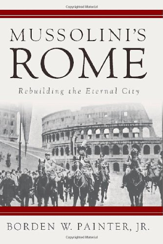 Mussolini's Rome: Rebuilding the Eternal City (Italian & Italian American Studies)
