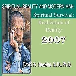 Spiritual Reality and Modern Man: Spiritual Survival: Realization of Reality | [David R. Hawkins]