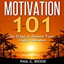 Motivation 101: Ten Ways to Increase Your Daily Motivation: Paul G. Brodie Seminar Book Series Audiobook by Paul G. Brodie Narrated by Paul G. Brodie