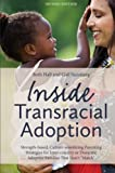 "Inside Transracial Adoption: Strength-based, Culture-sensitizing Parenting Strategies for Inter-country or Domestic Adoptive Families That Don't ""Match"", Second Edition"