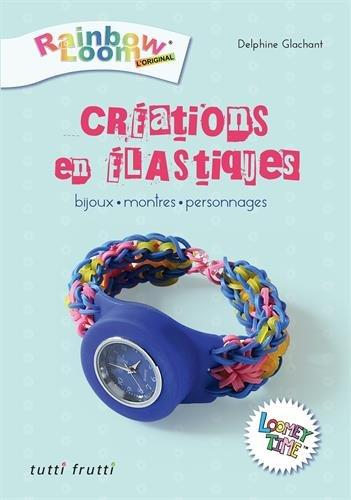 Création en élastiques : Bijoux, montres, personnages