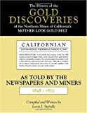 cover of The History of the Gold Discoveries in the Northern Mines of California's Mother Lode Gold Belt As Told By The Newspapers and Miners 1848-1875